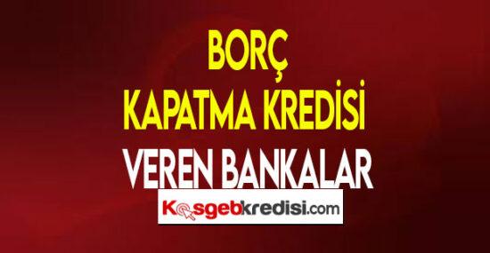 Borç Kapatma Kredisi Veren Bankalar  (Tüm Borçları Tek Bankaya Toplayın)