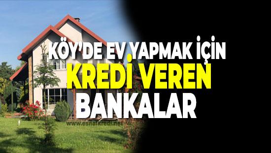 Köyde Ev Yapmak İçin Kredi Veren Bankalar (İnşaat Desteği)