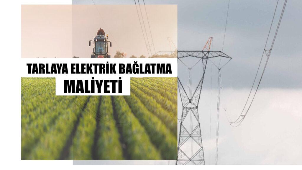 Tarlaya Elektrik Bağlatma Maliyeti