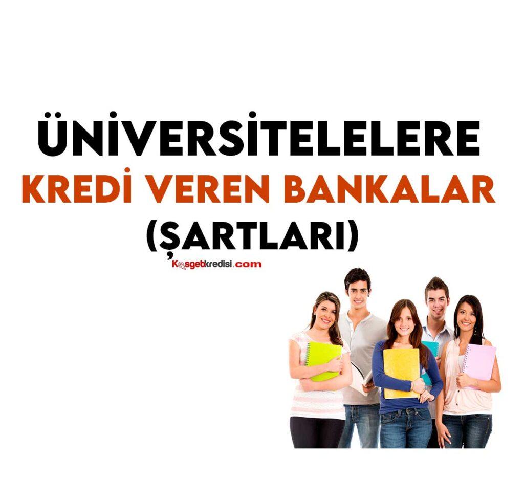 Üniversitelilere Kredi Veren Bankalar ve Şartları (Yüksek Limit)